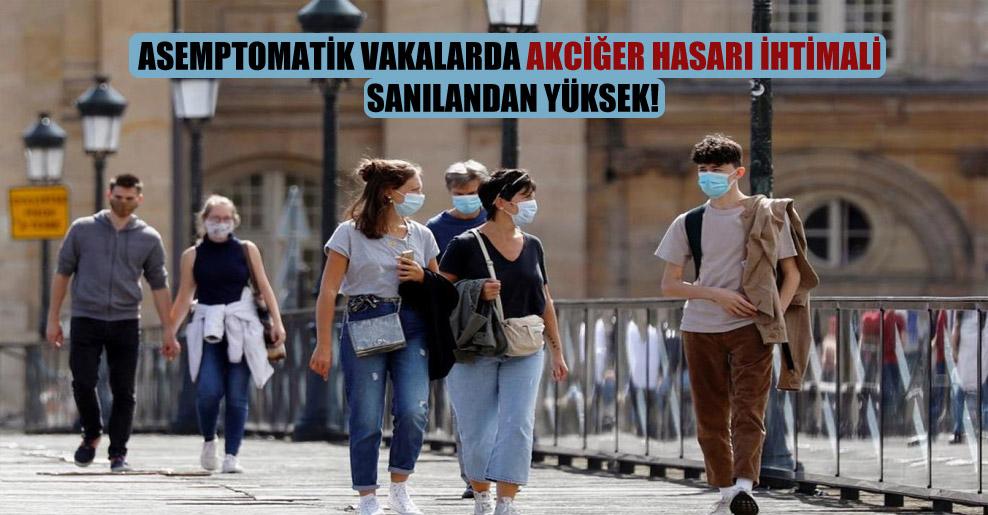 Asemptomatik vakalarda akciğer hasarı ihtimali sanılandan yüksek!