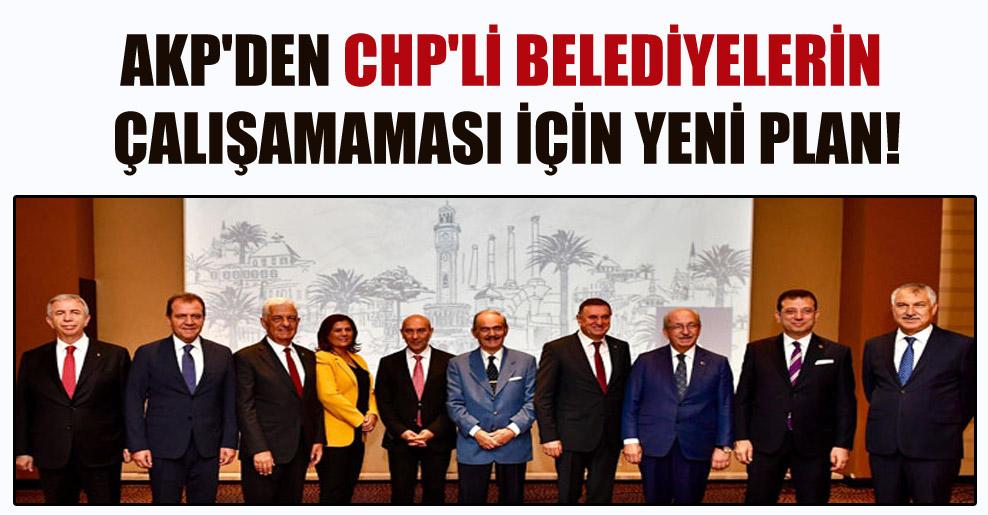 AKP'den CHP'li belediyelerin çalışamaması için yeni plan!
