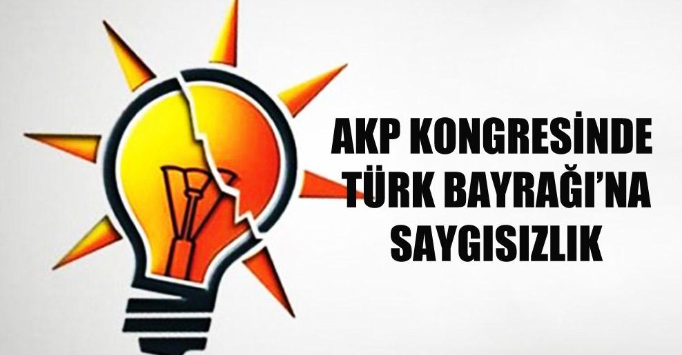 AKP kongresinde Türk Bayrağı'na saygısızlık
