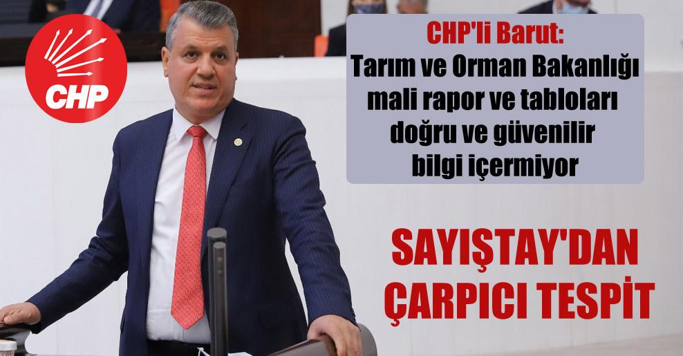 CHP'li Barut: Tarım ve Orman Bakanlığı mali rapor ve tabloları doğru ve güvenilir bilgi içermiyor