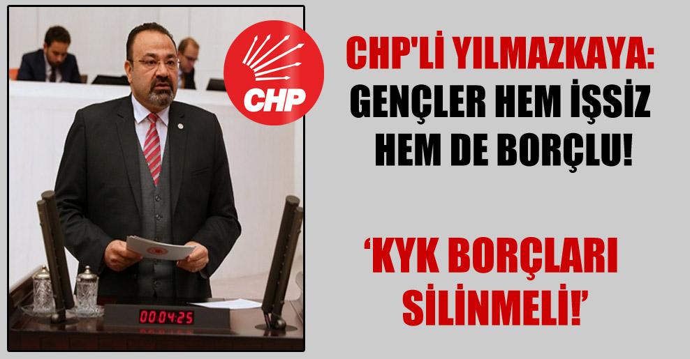 CHP'li Yılmazkaya: Gençler hem işsiz hem de borçlu!