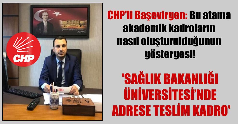 CHP'li Başevirgen: Bu atama akademik kadroların nasıl oluşturulduğunun göstergesi! 'Sağlık Bakanlığı Üniversitesi'nde adrese teslim kadro'