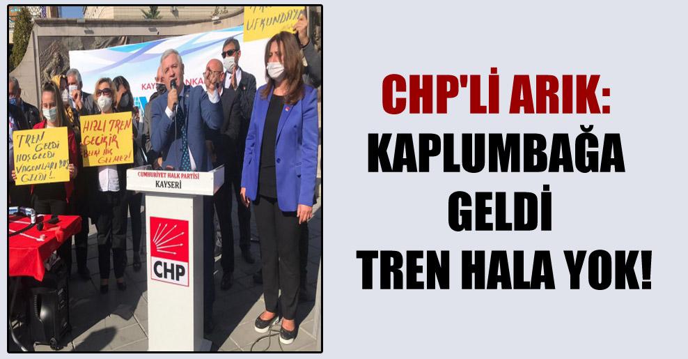 CHP'li Arık: Kaplumbağa geldi tren hala yok!