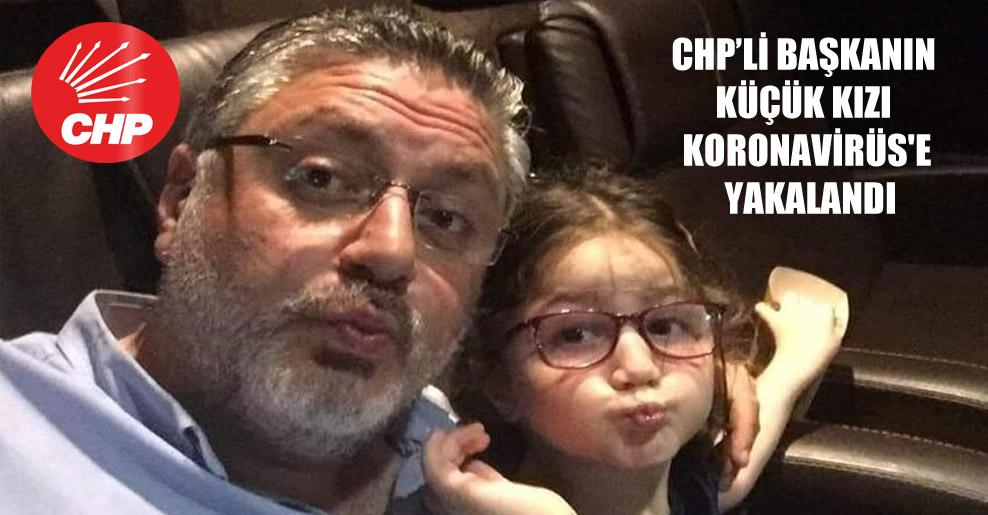 CHP'li başkanın küçük kızı Koronavirüs'e yakalandı