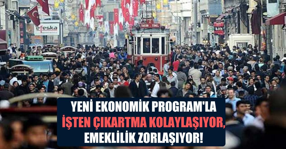 Yeni Ekonomik Program'la işten çıkartma kolaylaşıyor, emeklilik zorlaşıyor!