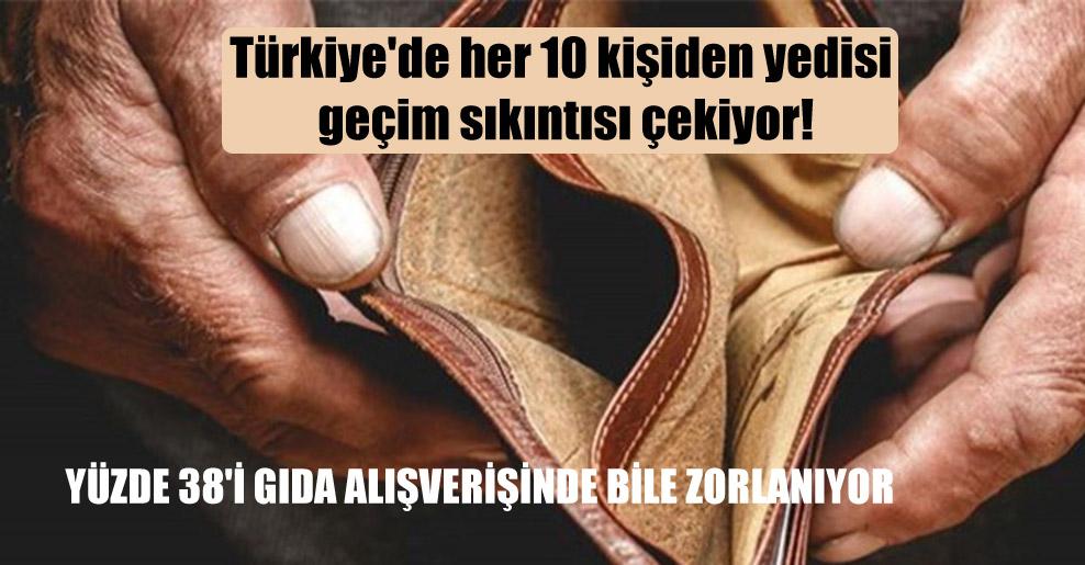 Türkiye'de her 10 kişiden yedisi geçim sıkıntısı çekiyor!