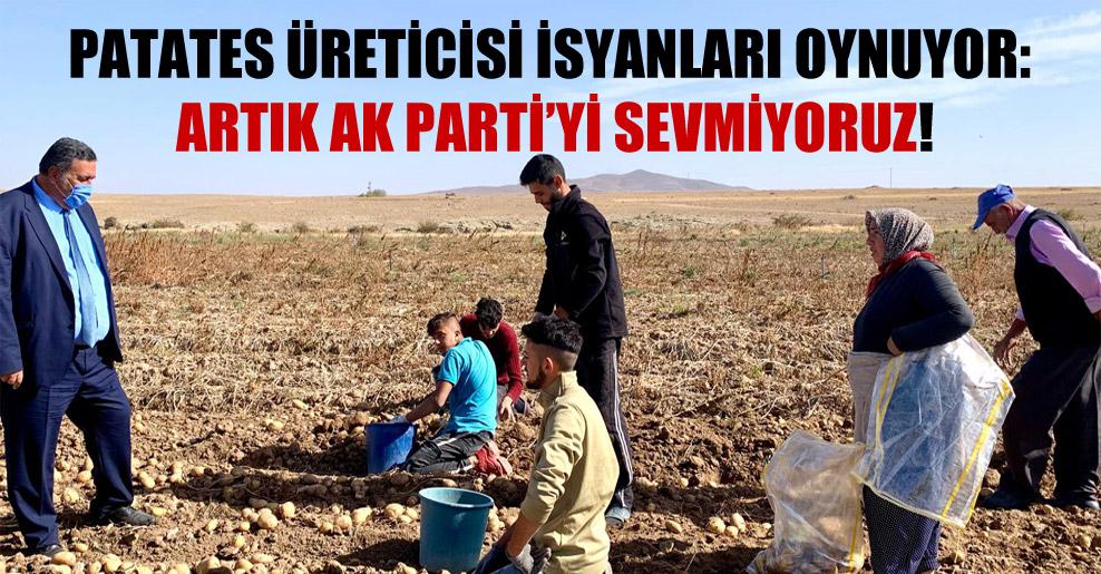 Patates üreticisi isyanları oynuyor: Artık AK Parti'yi sevmiyoruz!
