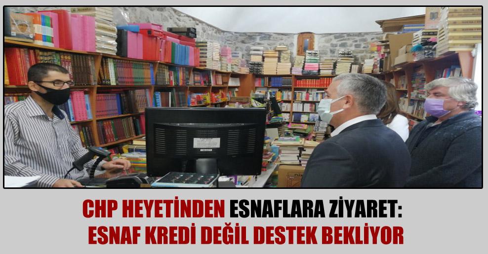 CHP Heyetinden esnaflara ziyaret:  Esnaf kredi değil destek bekliyor