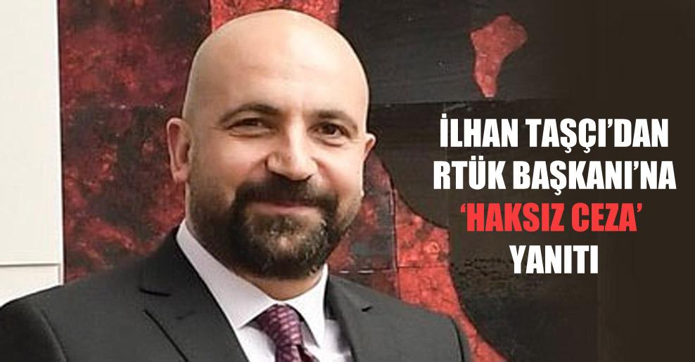 İlhan Taşçı'dan RTÜK Başkanı'na 'haksız ceza' yanıtı