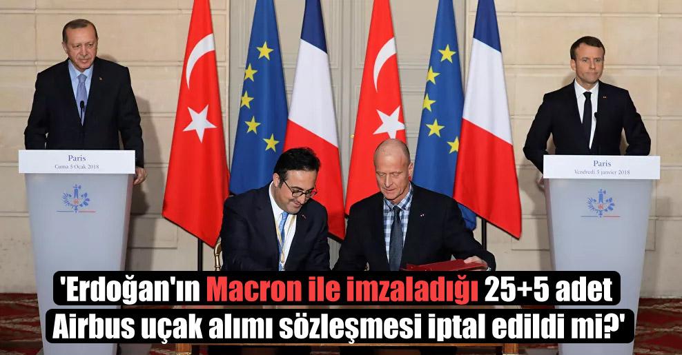 'Erdoğan'ın Macron ile imzaladığı 25+5 adet Airbus uçak alımı sözleşmesi iptal edildi mi?'