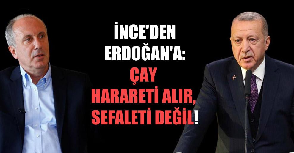 İnce'den Erdoğan'a: Çay harareti alır, sefaleti değil