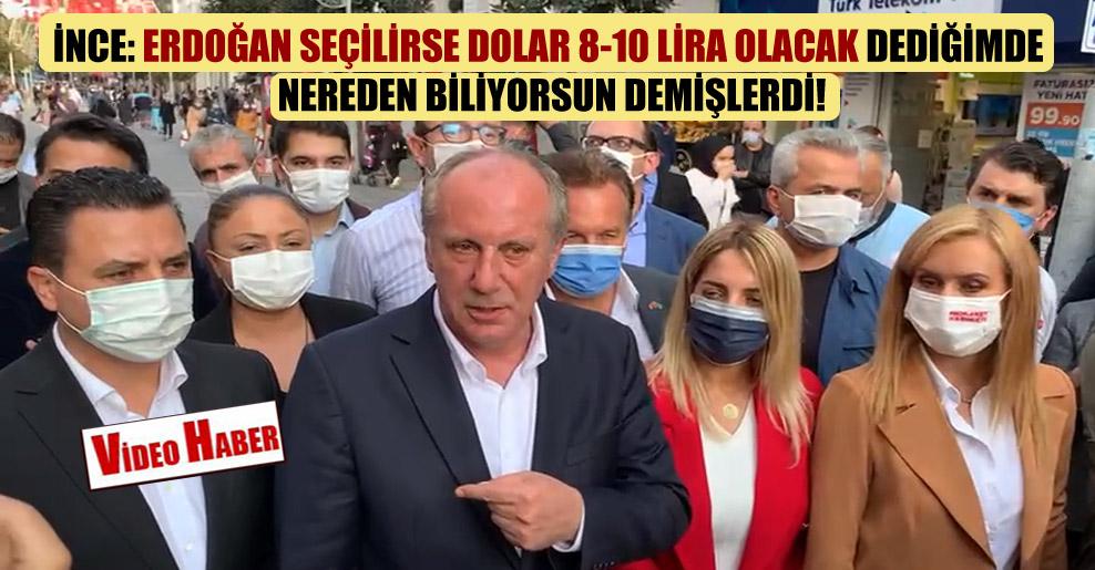 İnce: Erdoğan seçilirse dolar 8-10 lira olacak dediğimde nereden biliyorsun demişlerdi!