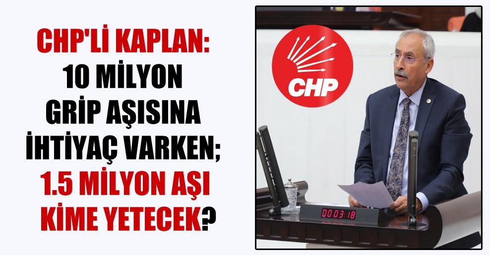 CHP'li Kaplan: 10 milyon grip aşısına ihtiyaç varken; 1.5 milyon aşı kime yetecek?