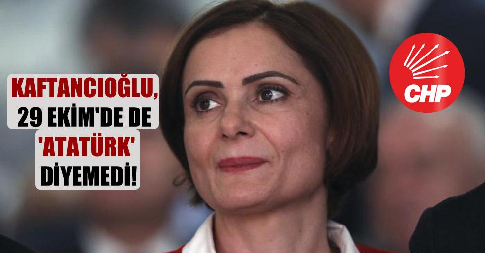 Kaftancıoğlu, 29 Ekim'de de 'Atatürk' diyemedi!