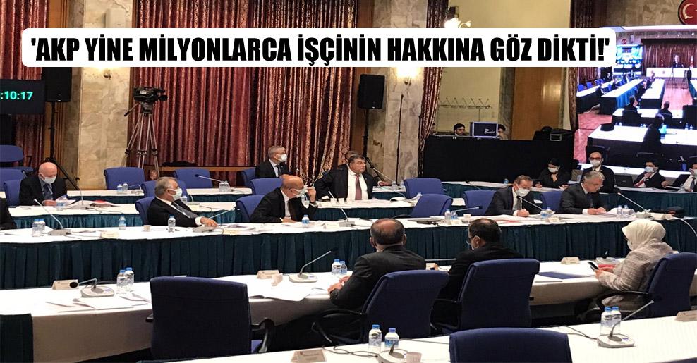 'AKP yine milyonlarca işçinin hakkına göz dikti!'