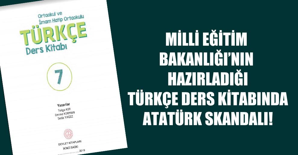 Milli Eğitim Bakanlığı'nın hazırladığı Türkçe ders kitabında Atatürk skandalı!