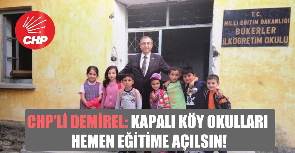 CHP'li Demirel: Kapalı köy okulları hemen eğitime açılsın!