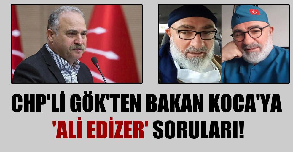 CHP'li Gök'ten Bakan Koca'ya 'Ali Edizer' soruları!