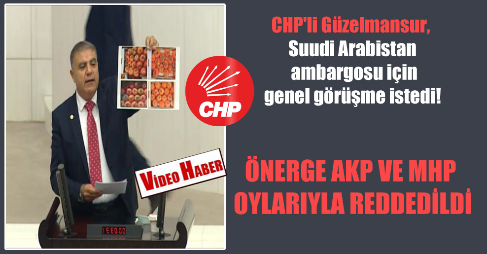 CHP'li Güzelmansur, Suudi Arabistan ambargosu için genel görüşme istedi! Önerge AKP ve MHP oylarıyla reddedildi