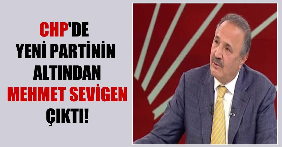 CHP'de yeni partinin altından Mehmet Sevigen çıktı!