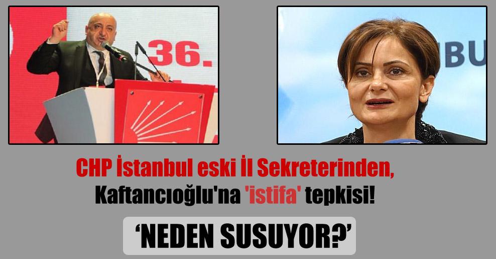 CHP İstanbul eski İl Sekreterinden, Kaftancıoğlu'na 'istifa' tepkisi!