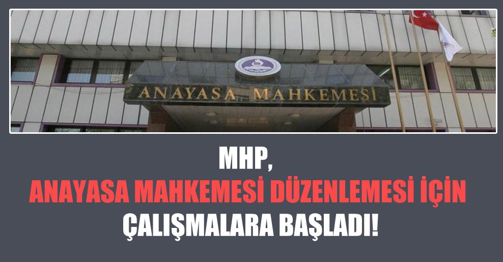 MHP, Anayasa Mahkemesi düzenlemesi için çalışmalara başladı!