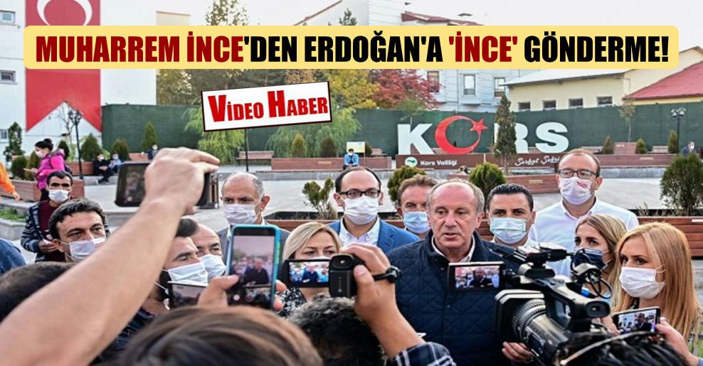 Muharrem İnce'den Erdoğan'a 'İnce' gönderme!