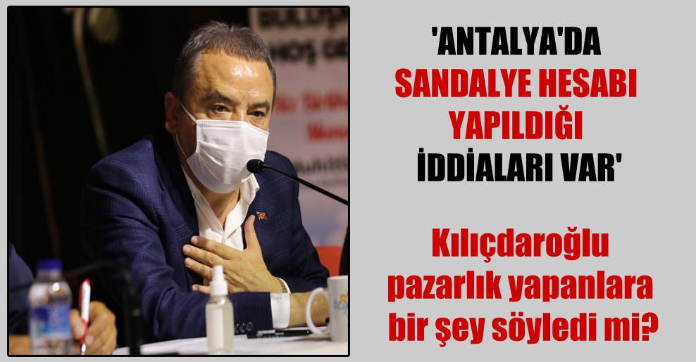 'Antalya'da sandalye hesabı yapıldığı iddiaları var'