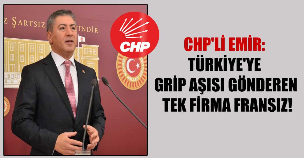 CHP'li Emir: Türkiye'ye grip aşısı gönderen tek firma Fransız!