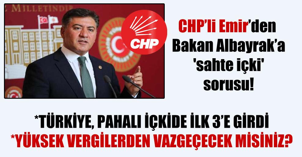 CHP'li Emir'den Bakan Albayrak'a 'sahte içki' sorusu!