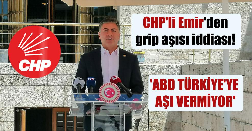CHP'li Emir'den grip aşısı iddiası! 'ABD Türkiye'ye aşı vermiyor'