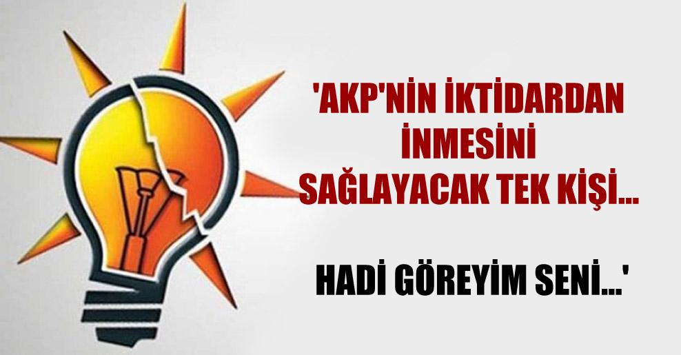 'AKP'nin iktidardan inmesini sağlayacak tek kişi… Hadi göreyim seni…'