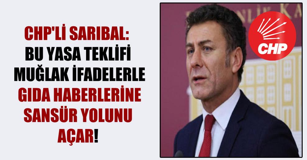 CHP'li Sarıbal: Bu yasa teklifi muğlak ifadelerle gıda haberlerine sansür yolunu açar!