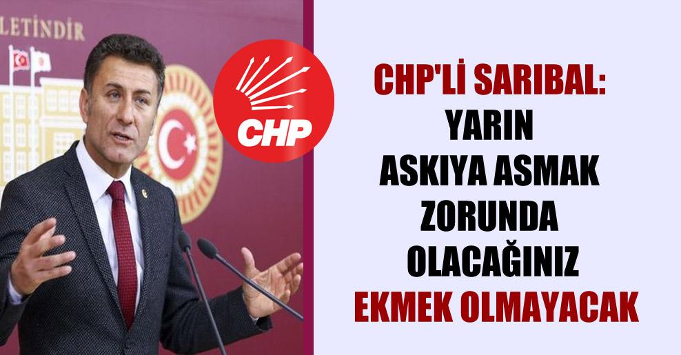 CHP'li Sarıbal: Yarın askıya asmak zorunda olacağınız ekmek olmayacak