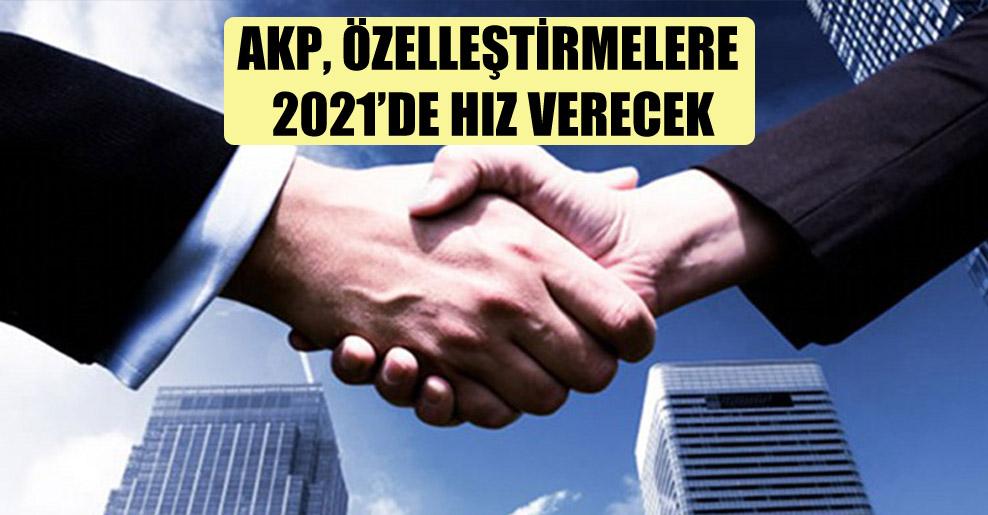 AKP, özelleştirmelere 2021'de hız verecek