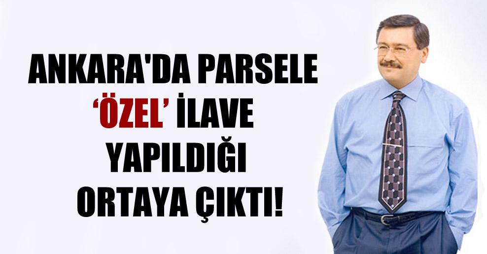 Ankara'da parsele 'özel' ilave yapıldığı ortaya çıktı!
