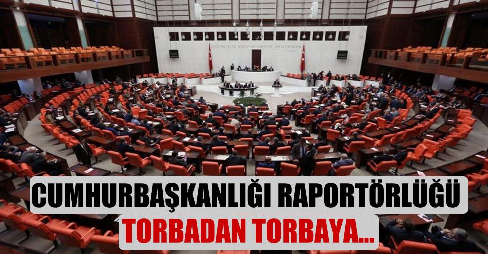 Cumhurbaşkanlığı raportörlüğü torbadan torbaya…