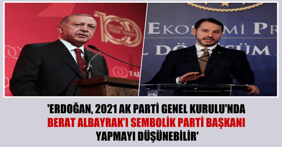 'Erdoğan, 2021 AK Parti Genel Kurulu'nda Berat Albayrak'ı sembolik parti başkanı yapmayı düşünebilir'