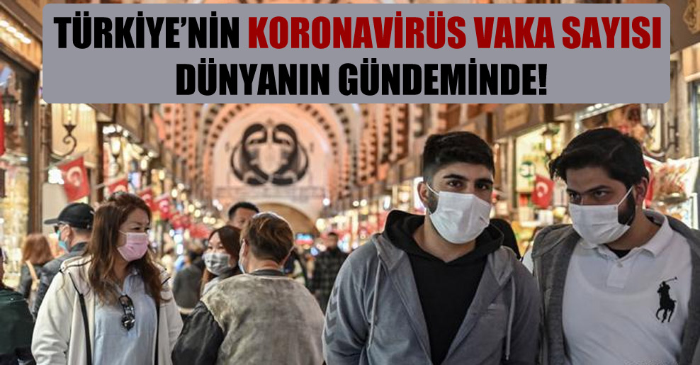 Türkiye'nin koronavirüs vaka sayısı dünyanın gündeminde!