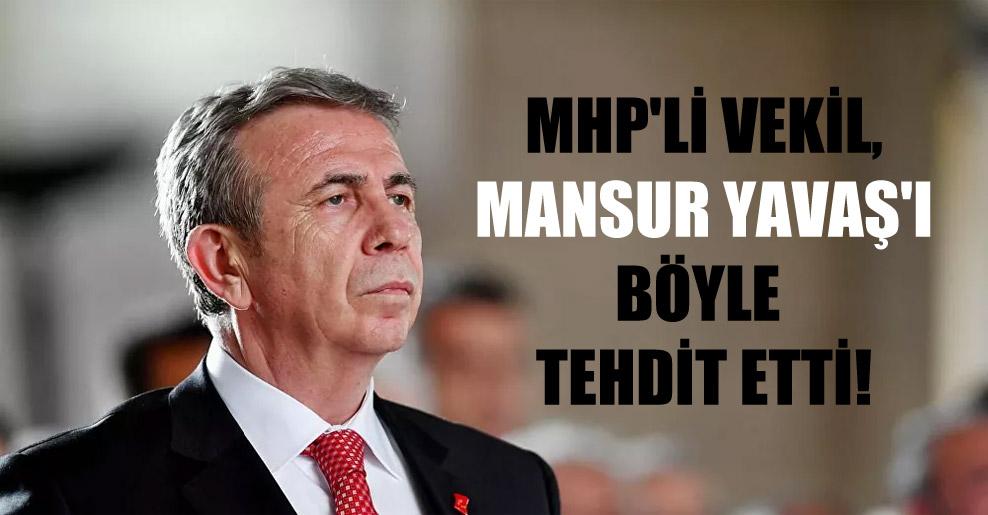 MHP'li vekil, Mansur Yavaş'ı böyle tehdit etti!