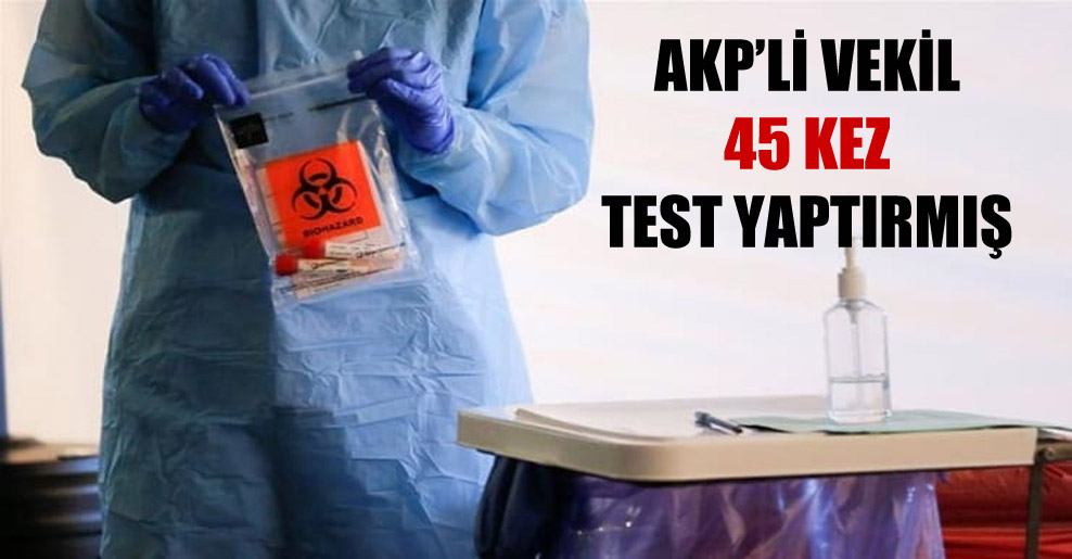 AKP'li vekil 45 kez test yaptırmış