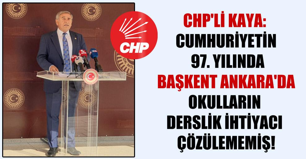 CHP'li Kaya: Cumhuriyetin 97. yılında başkent Ankara'da okulların derslik ihtiyacı çözülememiş!