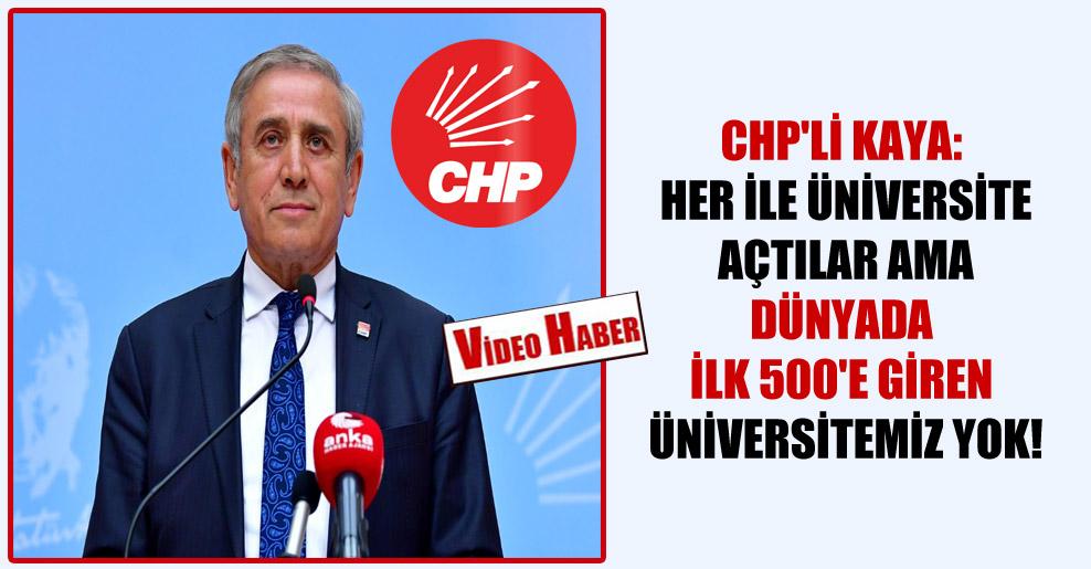 CHP'li Kaya: Her ile üniversite açtılar ama dünyada ilk 500'e giren üniversitemiz yok!