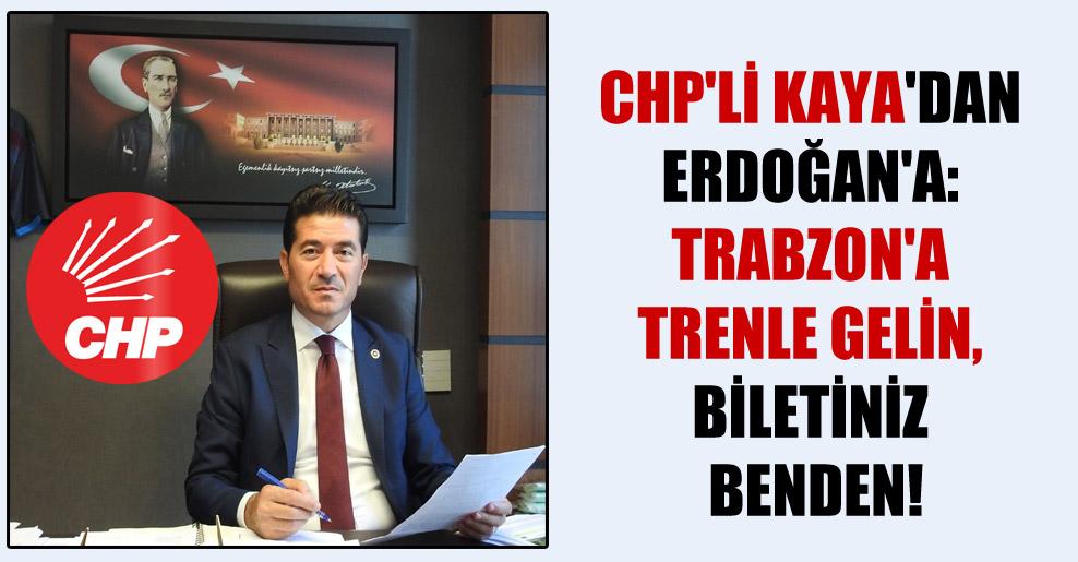 CHP'li Kaya'dan Erdoğan'a: Trabzon'a trenle gelin, biletiniz benden!