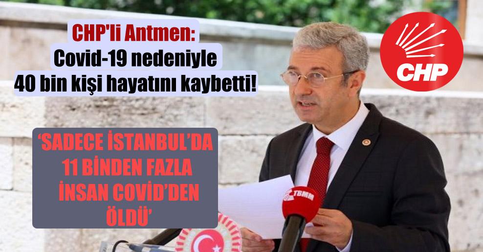 CHP'li Antmen: Covid-19 nedeniyle 40 bin kişi hayatını kaybetti!
