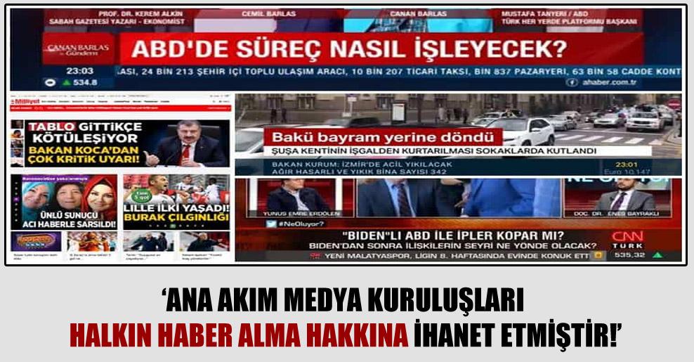 'Ana akım medya kuruluşları halkın haber alma hakkına ihanet etmiştir'