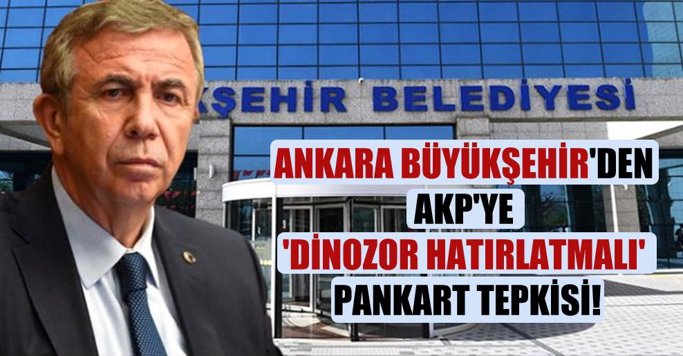 Ankara Büyükşehir'den AKP'ye 'dinozor hatırlatmalı' pankart tepkisi!