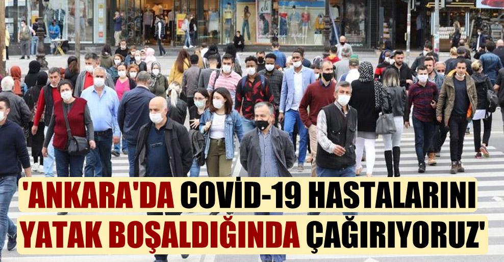 'Ankara'da Covid-19 hastalarını yatak boşaldığında çağırıyoruz'