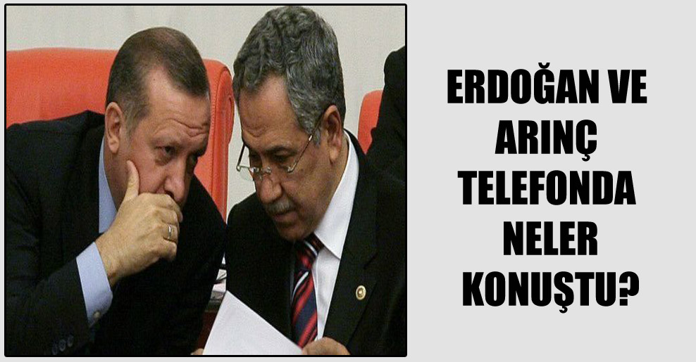Erdoğan ve Arınç telefonda neler konuştu?