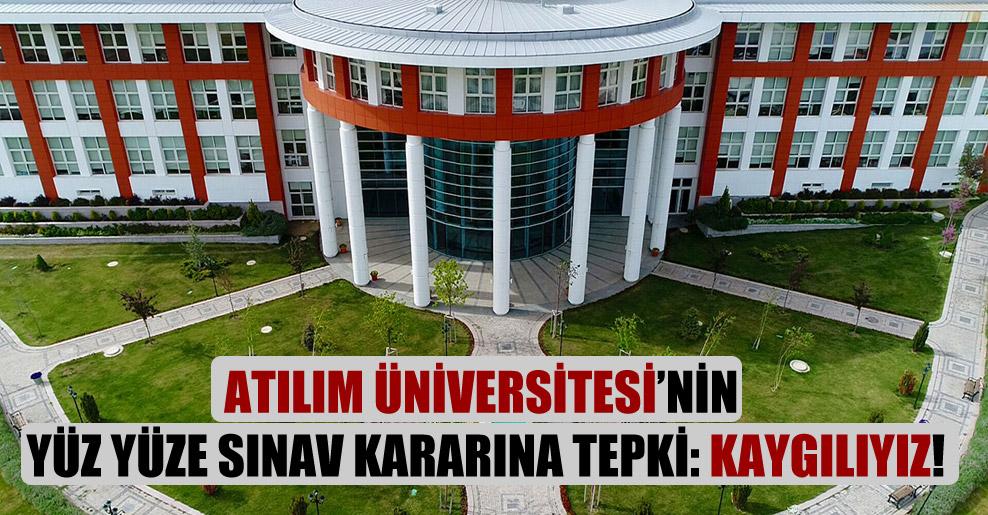Atılım Üniversitesi'nin yüz yüze sınav kararına tepki: Kaygılıyız!